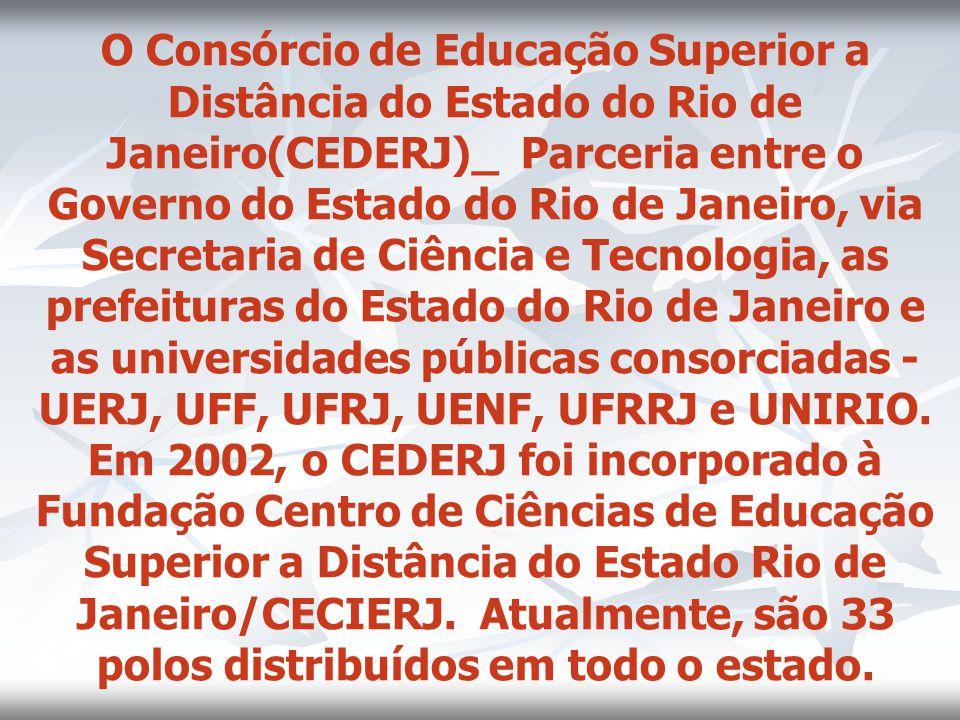 O Consórcio de Educação Superior a Distância do Estado do Rio de Janeiro(CEDERJ)_ Parceria entre o Governo do Estado do Rio de Janeiro, via Secretaria
