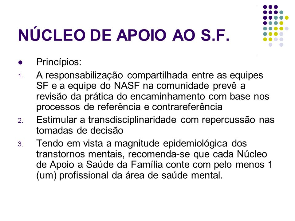 NÚCLEO DE APOIO AO S.F.  Princípios: 1. A responsabilização compartilhada entre as equipes SF e a equipe do NASF na comunidade prevê a revisão da prá