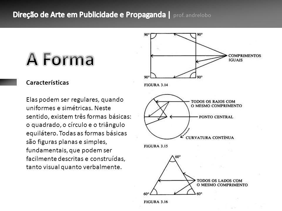 Características Elas podem ser regulares, quando uniformes e simétricas. Neste sentido, existem três formas básicas: o quadrado, o círculo e o triângu