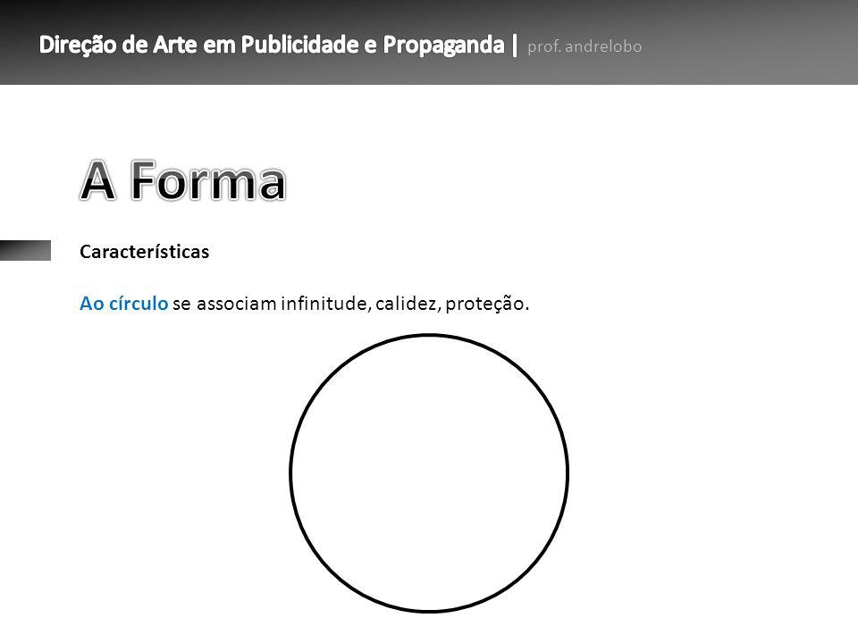 Características Ao círculo se associam infinitude, calidez, proteção.