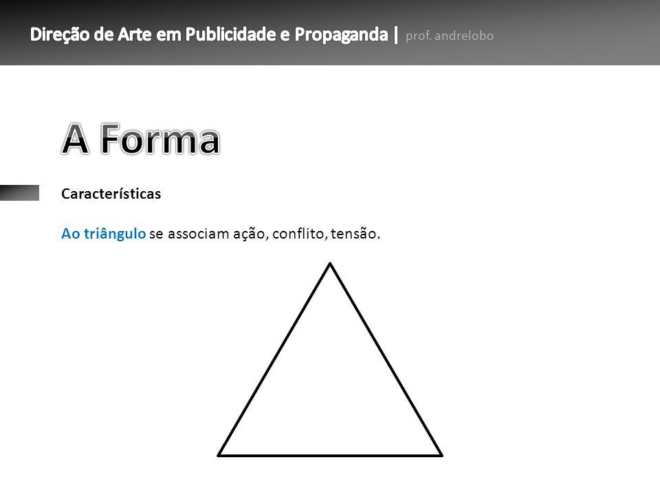 Características Ao triângulo se associam ação, conflito, tensão.
