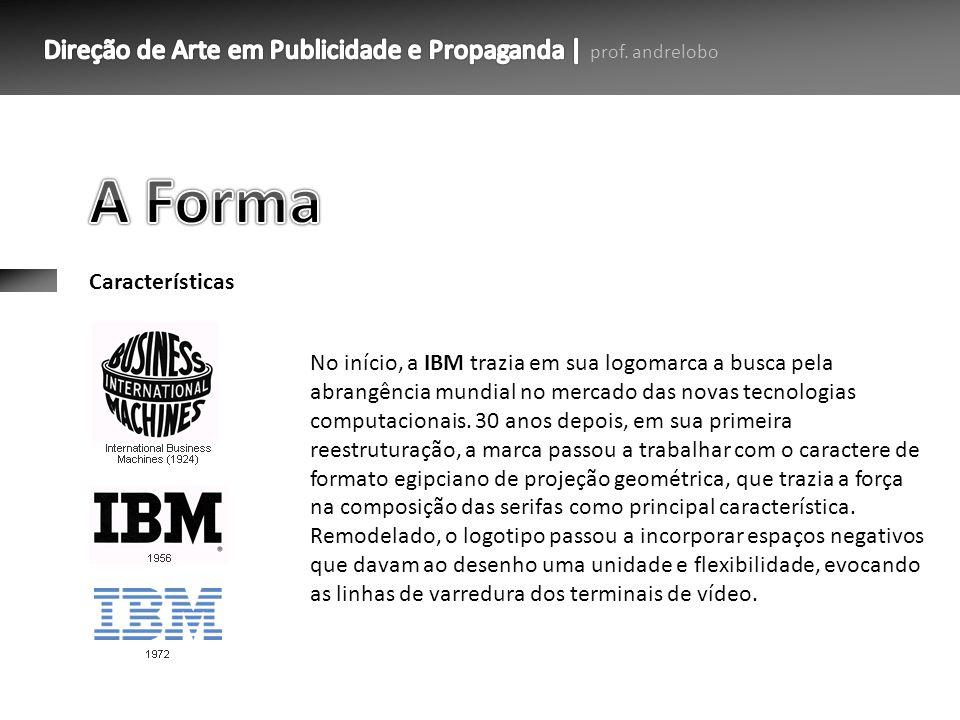 Características No início, a IBM trazia em sua logomarca a busca pela abrangência mundial no mercado das novas tecnologias computacionais. 30 anos dep