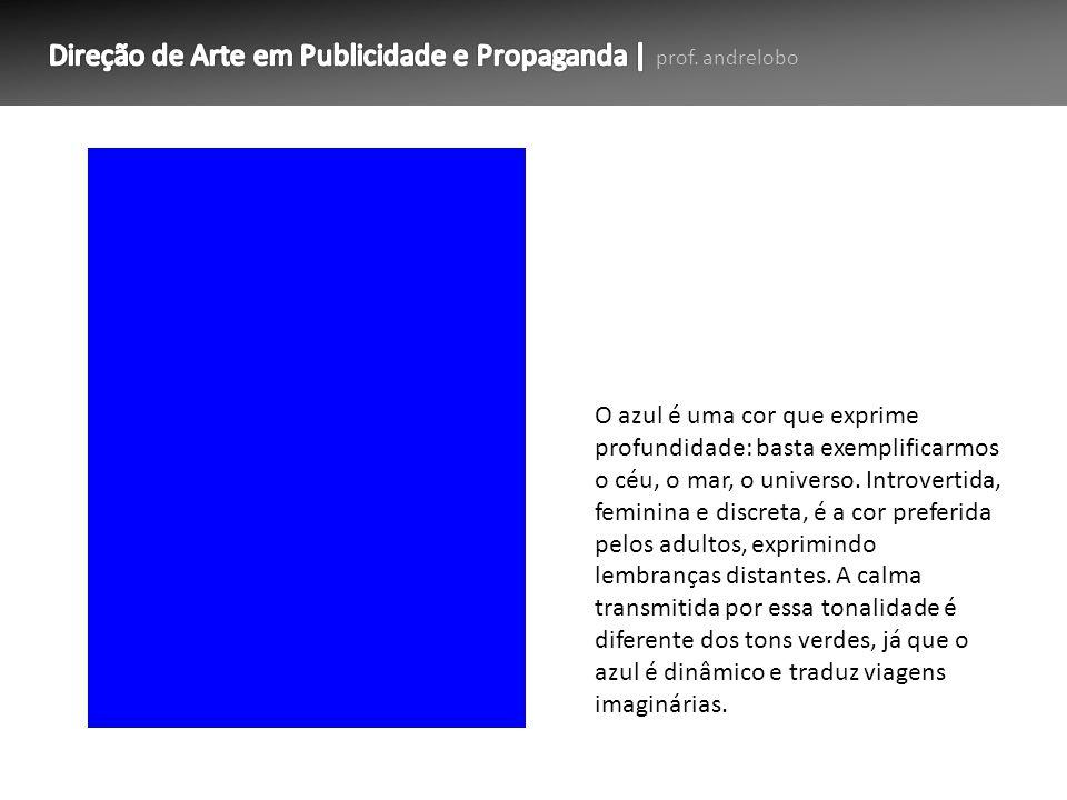 O azul é uma cor que exprime profundidade: basta exemplificarmos o céu, o mar, o universo. Introvertida, feminina e discreta, é a cor preferida pelos