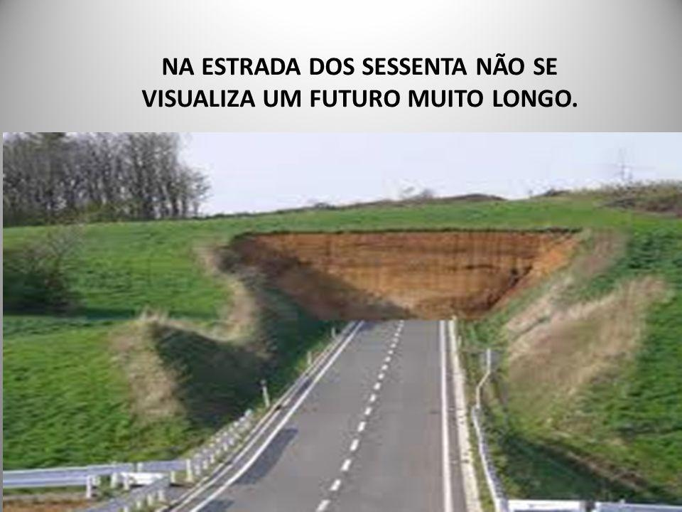NA ESTRADA DOS SESSENTA NÃO SE VISUALIZA UM FUTURO MUITO LONGO.