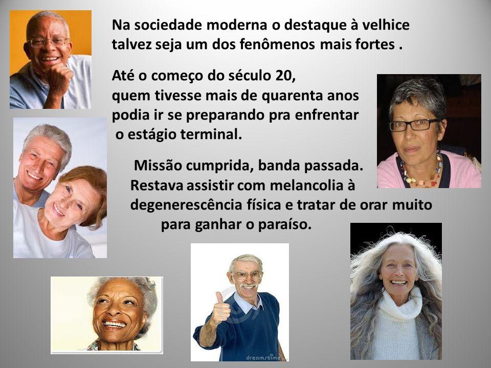 Na sociedade moderna o destaque à velhice talvez seja um dos fenômenos mais fortes.