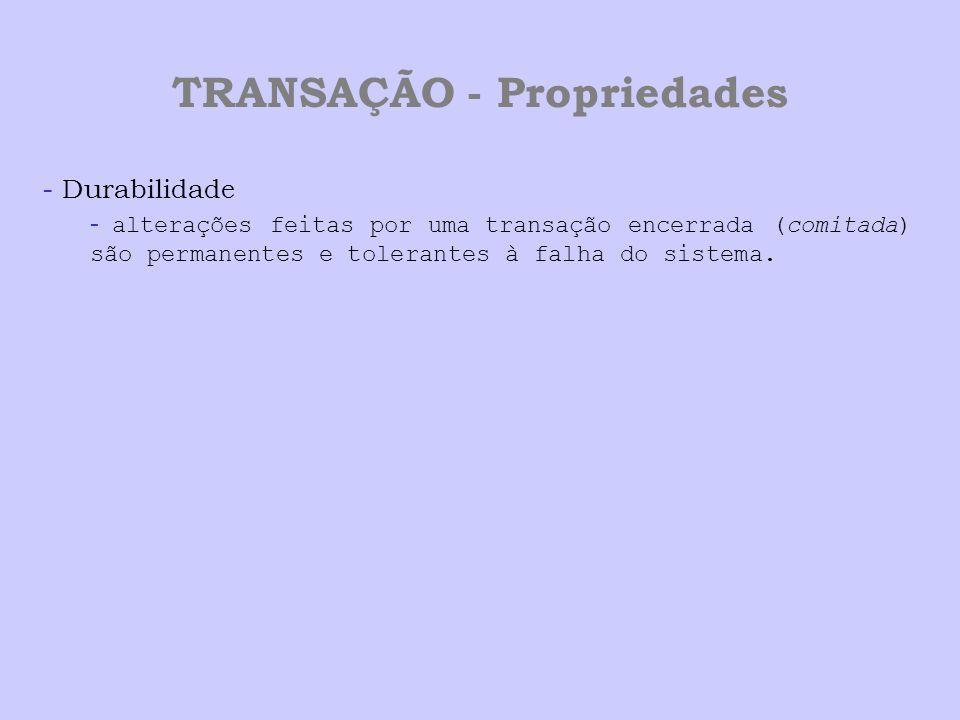 TRANSAÇÃO - Propriedades - Durabilidade - alterações feitas por uma transação encerrada (comitada) são permanentes e tolerantes à falha do sistema.