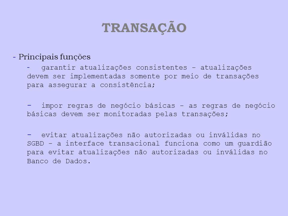 TRANSAÇÃO - Principais funções - garantir atualizações consistentes - atualizações devem ser implementadas somente por meio de transações para assegur