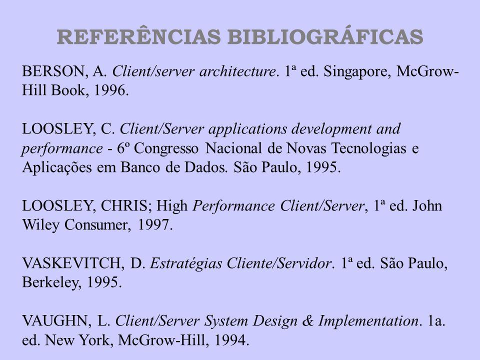 REFERÊNCIAS BIBLIOGRÁFICAS BERSON, A. Client/server architecture. 1ª ed. Singapore, McGrow- Hill Book, 1996. LOOSLEY, C. Client/Server applications de