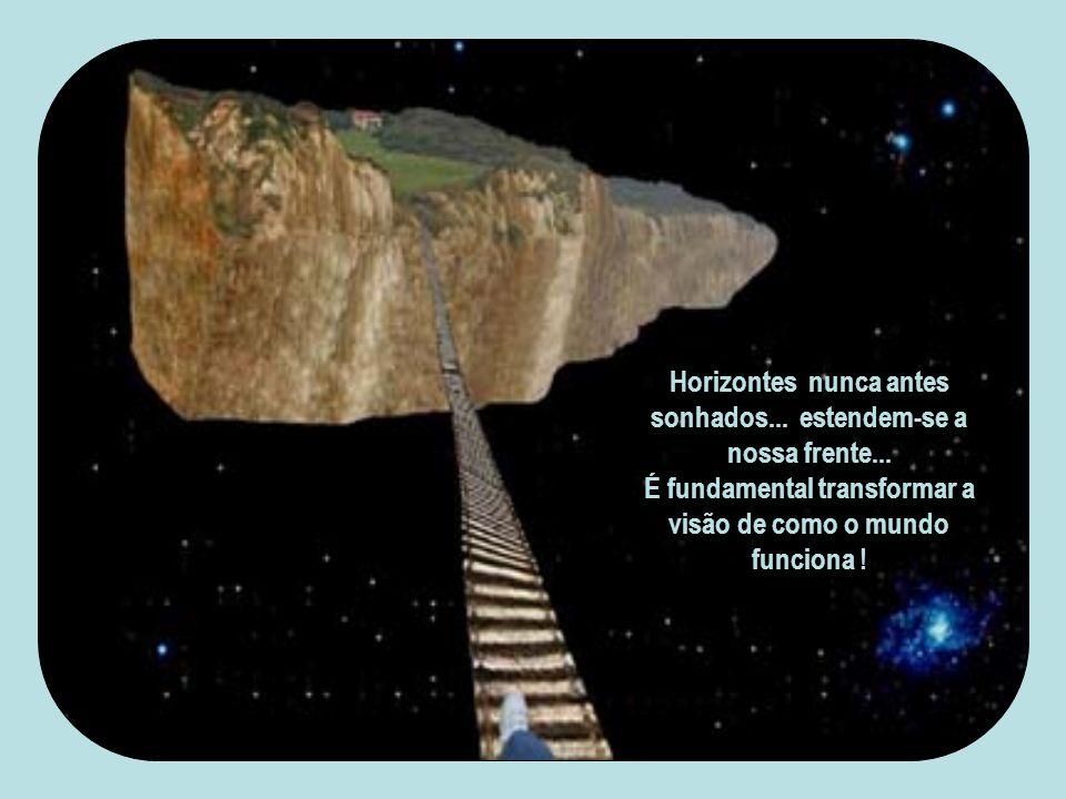 Horizontes nunca antes sonhados...estendem-se a nossa frente...
