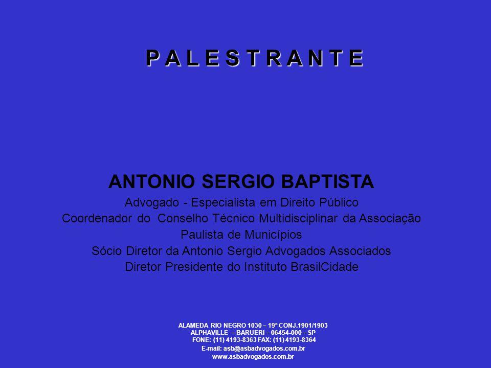 ANTONIO SERGIO BAPTISTA Advogado - Especialista em Direito Público Coordenador do Conselho Técnico Multidisciplinar da Associação Paulista de Municípi
