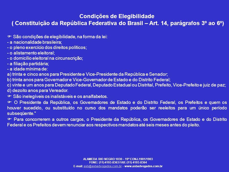 Condições de Elegibilidade ( Constituição da República Federativa do Brasil – Art. 14, parágrafos 3º ao 6º)  São condições de elegibilidade, na forma