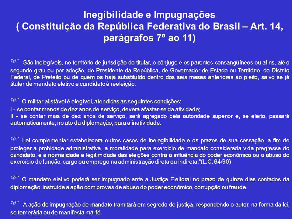 Inegibilidade e Impugnações ( Constituição da República Federativa do Brasil – Art. 14, parágrafos 7º ao 11)  São inelegíveis, no território de juris