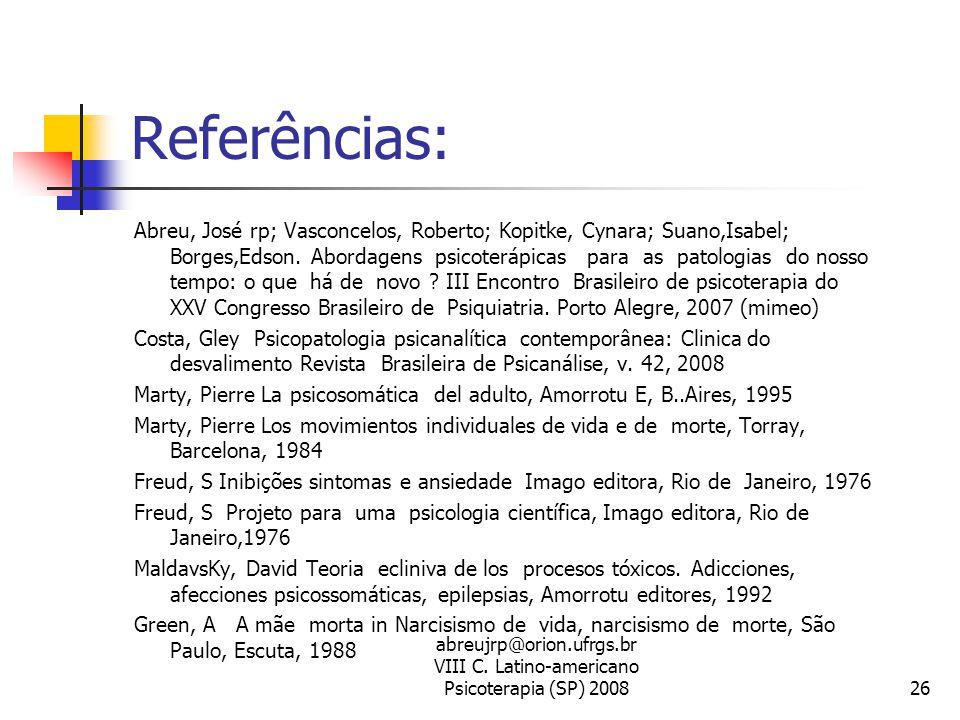 abreujrp@orion.ufrgs.br VIII C. Latino-americano Psicoterapia (SP) 200826 Referências: Abreu, José rp; Vasconcelos, Roberto; Kopitke, Cynara; Suano,Is