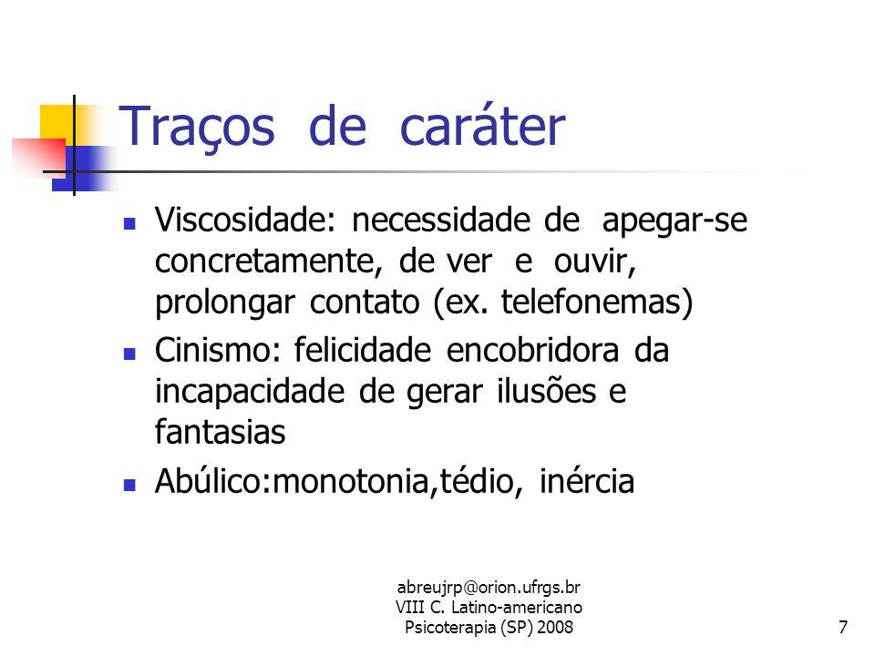 abreujrp@orion.ufrgs.br VIII C. Latino-americano Psicoterapia (SP) 20087 Traços de caráter  Viscosidade: necessidade de apegar-se concretamente, de v