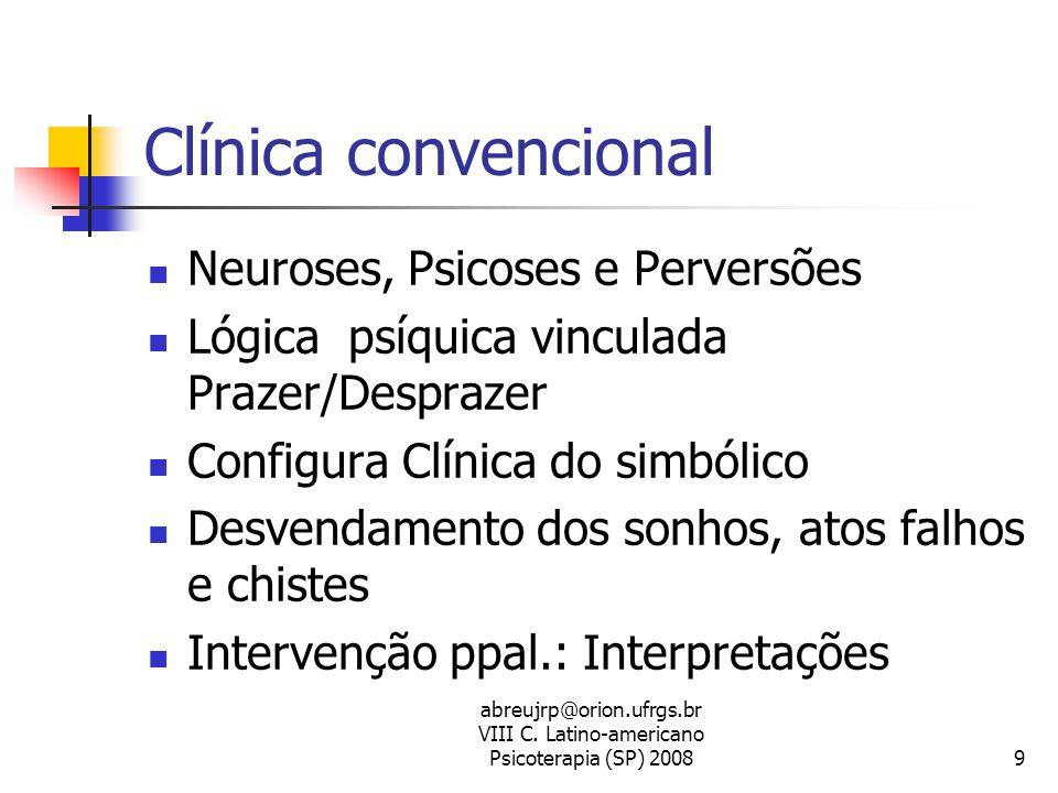 abreujrp@orion.ufrgs.br VIII C. Latino-americano Psicoterapia (SP) 20089 Clínica convencional  Neuroses, Psicoses e Perversões  Lógica psíquica vinc