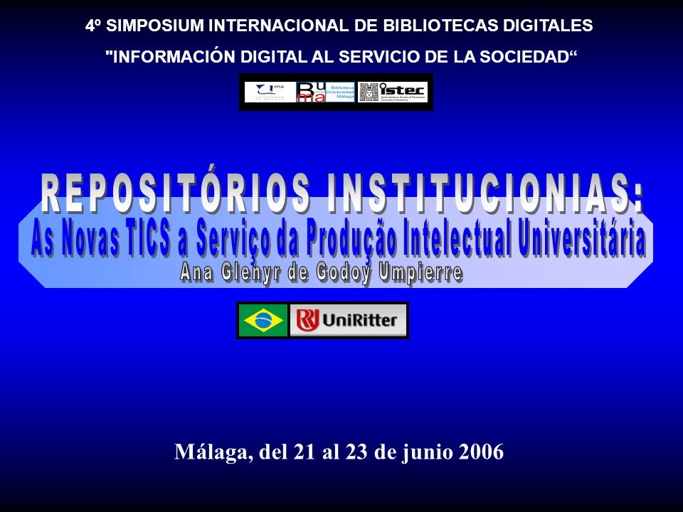 4º SIMPOSIUM INTERNACIONAL DE BIBLIOTECAS DIGITALES INFORMACIÓN DIGITAL AL SERVICIO DE LA SOCIEDAD Málaga, del 21 al 23 de junio 2006
