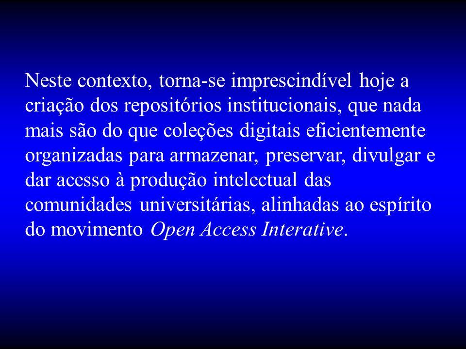 Neste contexto, torna-se imprescindível hoje a criação dos repositórios institucionais, que nada mais são do que coleções digitais eficientemente organizadas para armazenar, preservar, divulgar e dar acesso à produção intelectual das comunidades universitárias, alinhadas ao espírito do movimento Open Access Interative.