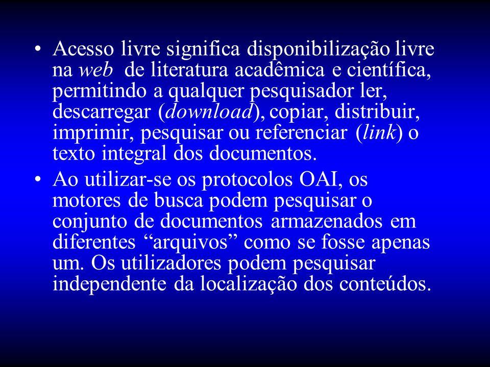 •Acesso livre significa disponibilização livre na web de literatura acadêmica e científica, permitindo a qualquer pesquisador ler, descarregar (download), copiar, distribuir, imprimir, pesquisar ou referenciar (link) o texto integral dos documentos.