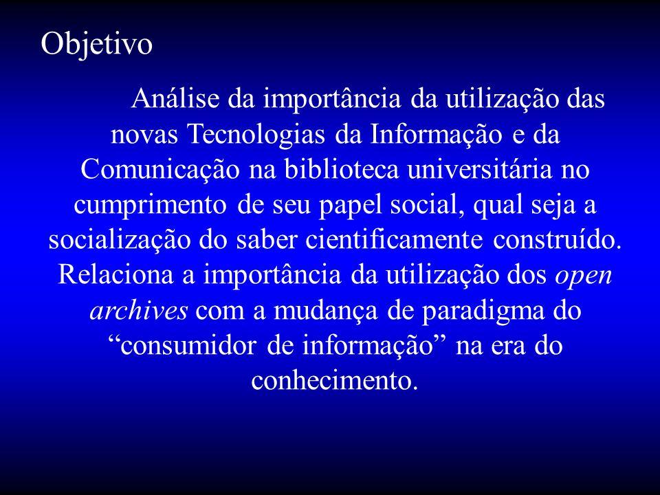 Objetivo Análise da importância da utilização das novas Tecnologias da Informação e da Comunicação na biblioteca universitária no cumprimento de seu p