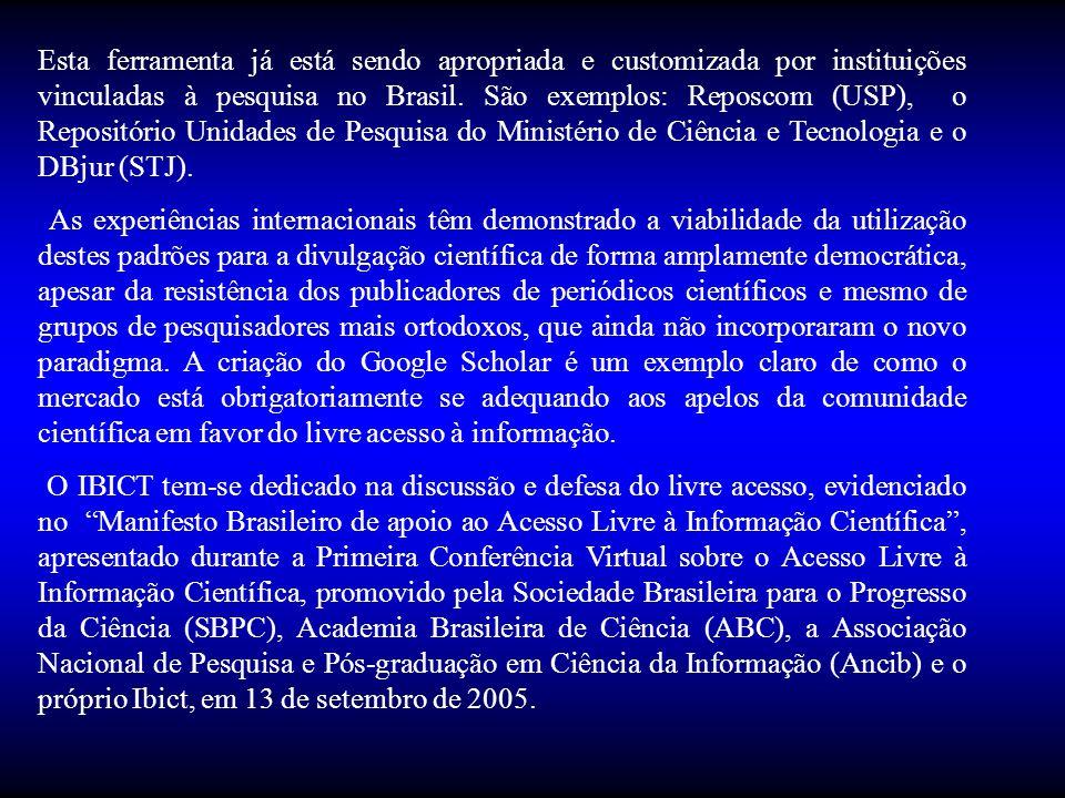 Esta ferramenta já está sendo apropriada e customizada por instituições vinculadas à pesquisa no Brasil. São exemplos: Reposcom (USP), o Repositório U