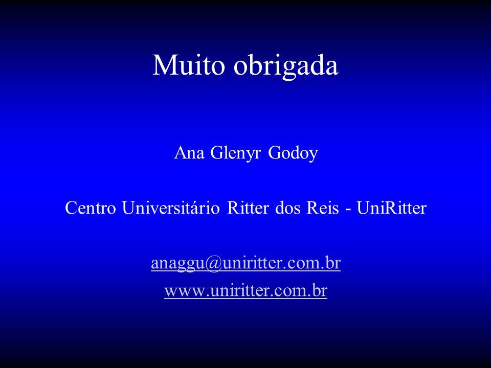 Muito obrigada Ana Glenyr Godoy Centro Universitário Ritter dos Reis - UniRitter anaggu@uniritter.com.br www.uniritter.com.br
