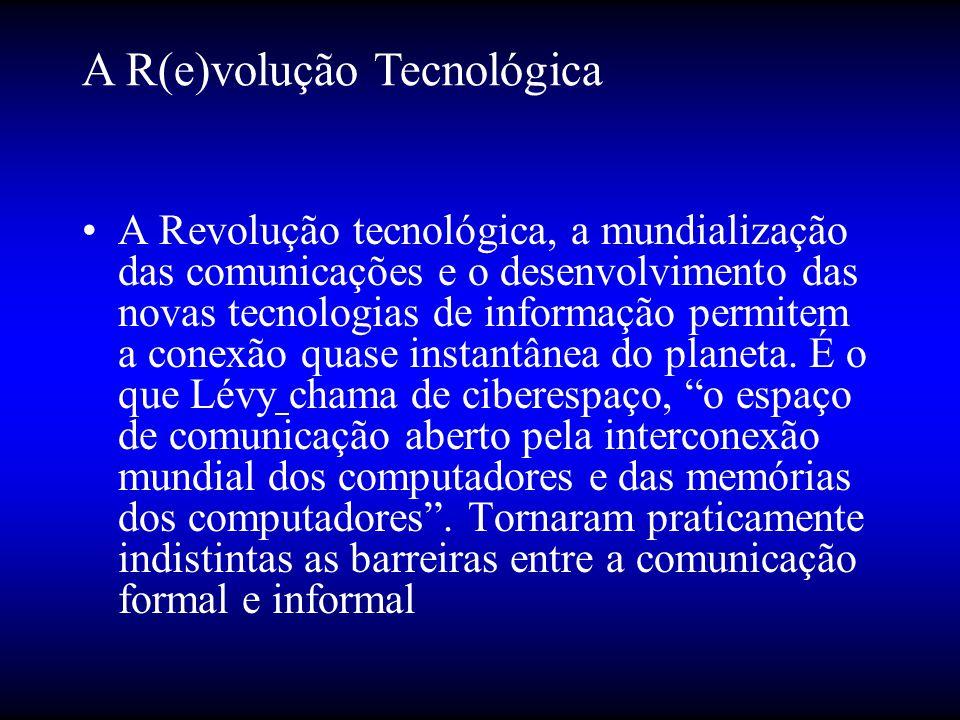 •A Revolução tecnológica, a mundialização das comunicações e o desenvolvimento das novas tecnologias de informação permitem a conexão quase instantânea do planeta.