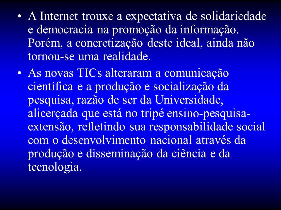 •A Internet trouxe a expectativa de solidariedade e democracia na promoção da informação. Porém, a concretização deste ideal, ainda não tornou-se uma