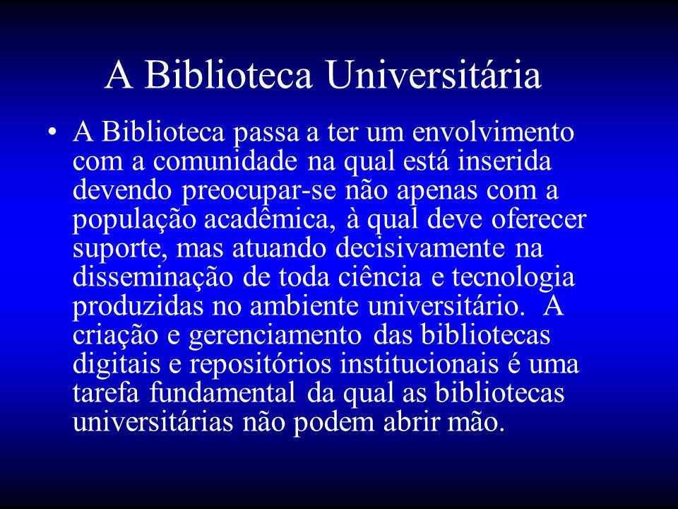 A Biblioteca Universitária •A Biblioteca passa a ter um envolvimento com a comunidade na qual está inserida devendo preocupar-se não apenas com a popu