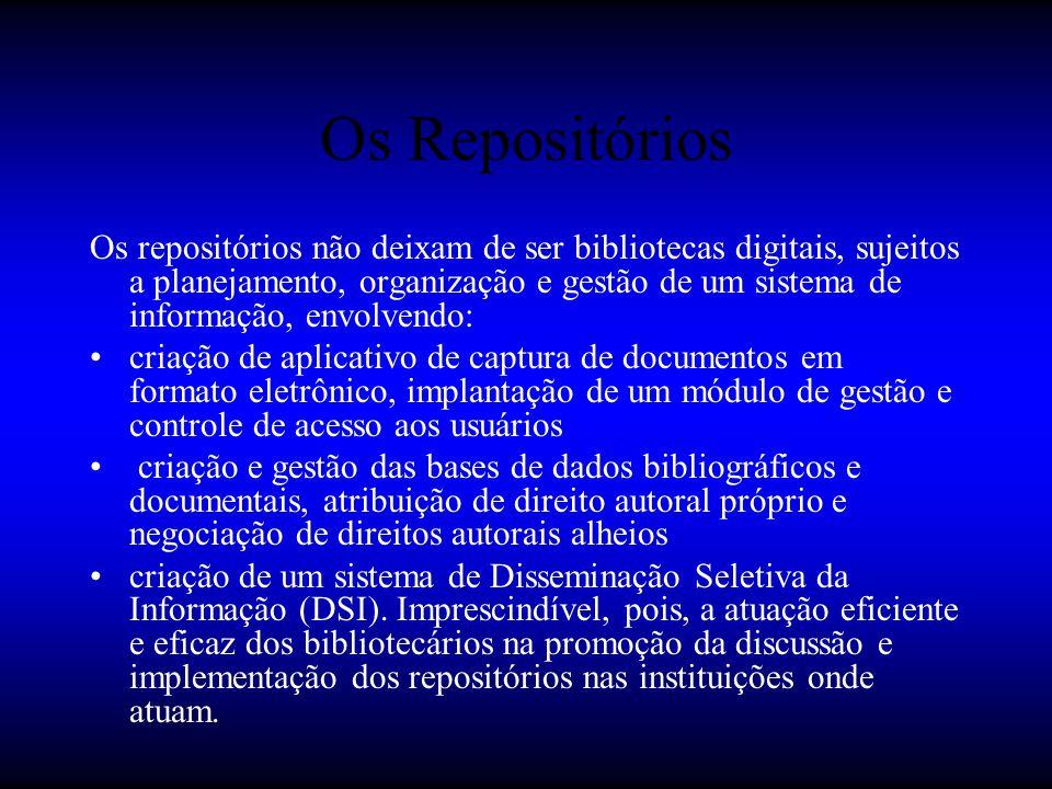 Os Repositórios Os repositórios não deixam de ser bibliotecas digitais, sujeitos a planejamento, organização e gestão de um sistema de informação, env