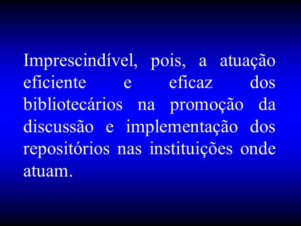 Imprescindível, pois, a atuação eficiente e eficaz dos bibliotecários na promoção da discussão e implementação dos repositórios nas instituições onde atuam.
