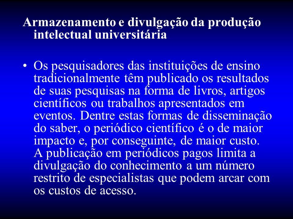 Armazenamento e divulgação da produção intelectual universitária •Os pesquisadores das instituições de ensino tradicionalmente têm publicado os result