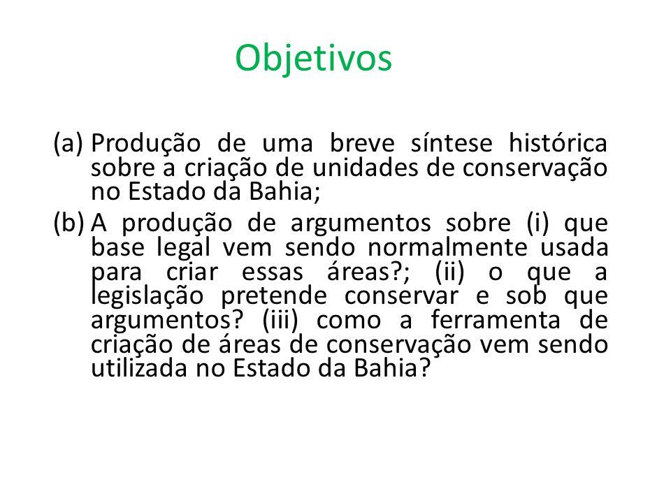 Objetivos (a)Produção de uma breve síntese histórica sobre a criação de unidades de conservação no Estado da Bahia; (b)A produção de argumentos sobre