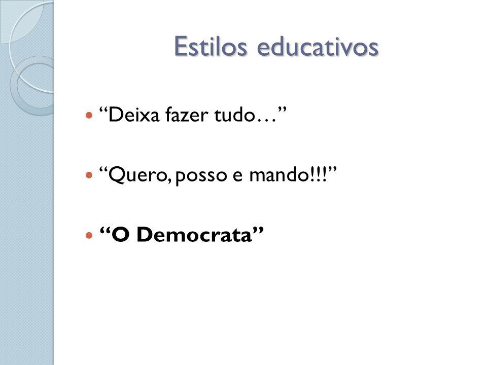 """Estilos educativos  """"Deixa fazer tudo…""""  """"Quero, posso e mando!!!""""  """"O Democrata"""""""