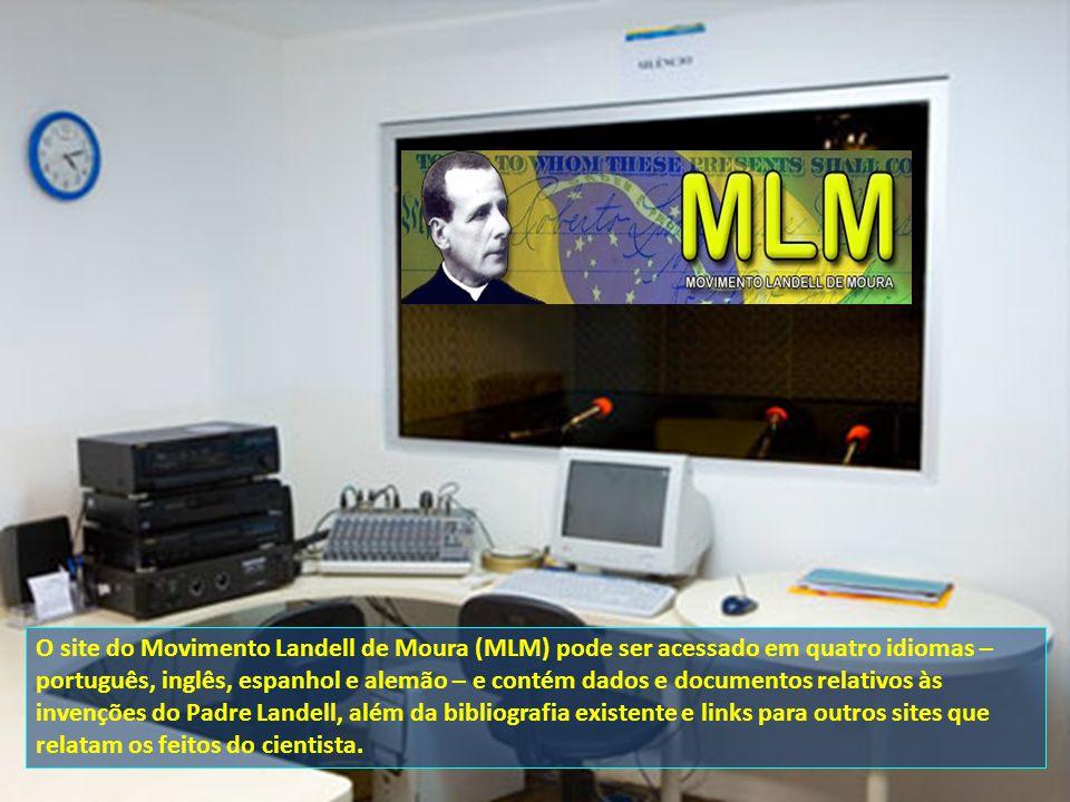O site do Movimento Landell de Moura (MLM) pode ser acessado em quatro idiomas – português, inglês, espanhol e alemão – e contém dados e documentos relativos às invenções do Padre Landell, além da bibliografia existente e links para outros sites que relatam os feitos do cientista.