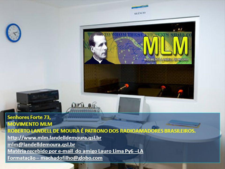 Senhores Forte 73, MOVIMENTO MLM ROBERTO LANDELL DE MOURA É PATRONO DOS RADIOAMADORES BRASILEIROS.