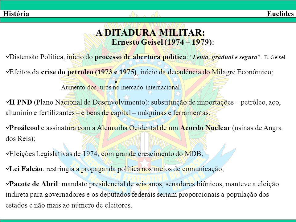 """HistóriaEuclides A DITADURA MILITAR: Ernesto Geisel (1974 – 1979) :  Distensão Política, início do processo de abertura política: """"Lenta, gradual e s"""