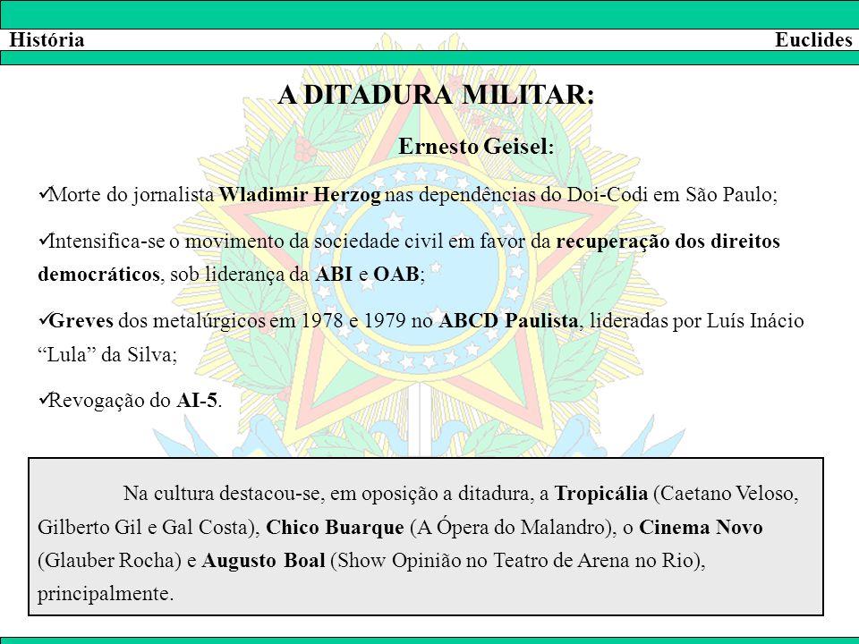 HistóriaEuclides A DITADURA MILITAR: Ernesto Geisel :  Morte do jornalista Wladimir Herzog nas dependências do Doi-Codi em São Paulo;  Intensifica-s