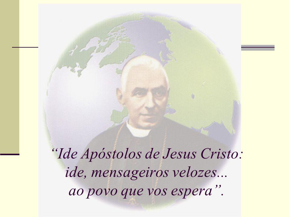 Ide Apóstolos de Jesus Cristo: ide, mensageiros velozes... ao povo que vos espera .