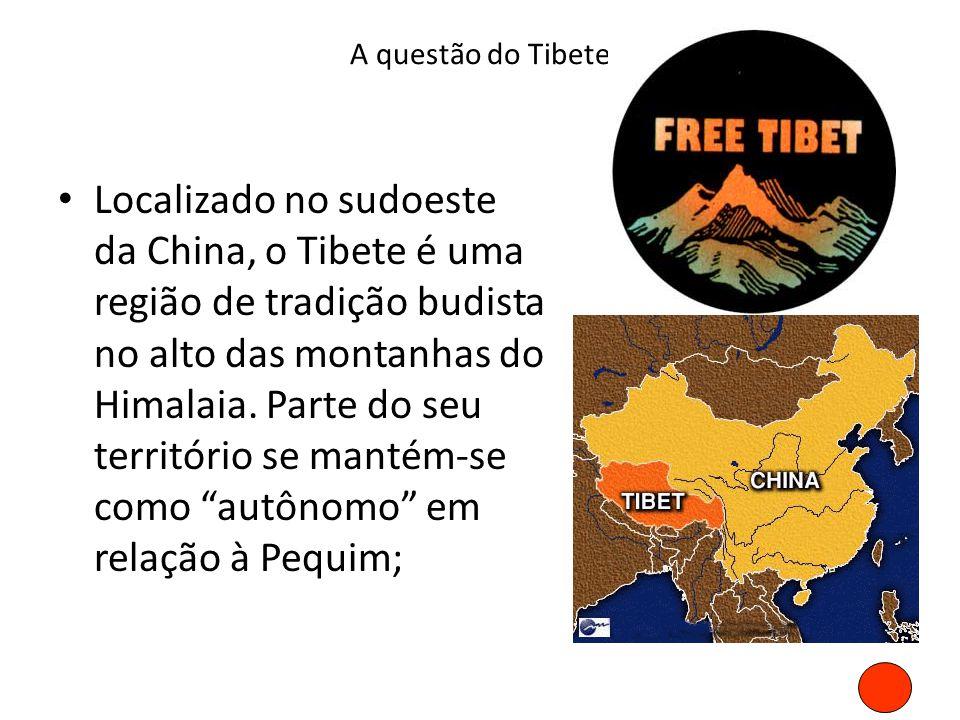 A questão do Tibete • Localizado no sudoeste da China, o Tibete é uma região de tradição budista no alto das montanhas do Himalaia. Parte do seu terri