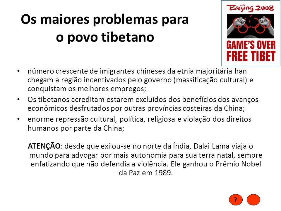 Os maiores problemas para o povo tibetano • número crescente de imigrantes chineses da etnia majoritária han chegam à região incentivados pelo governo