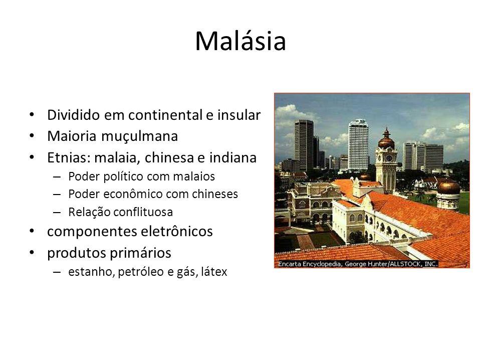 Malásia • Dividido em continental e insular • Maioria muçulmana • Etnias: malaia, chinesa e indiana – Poder político com malaios – Poder econômico com
