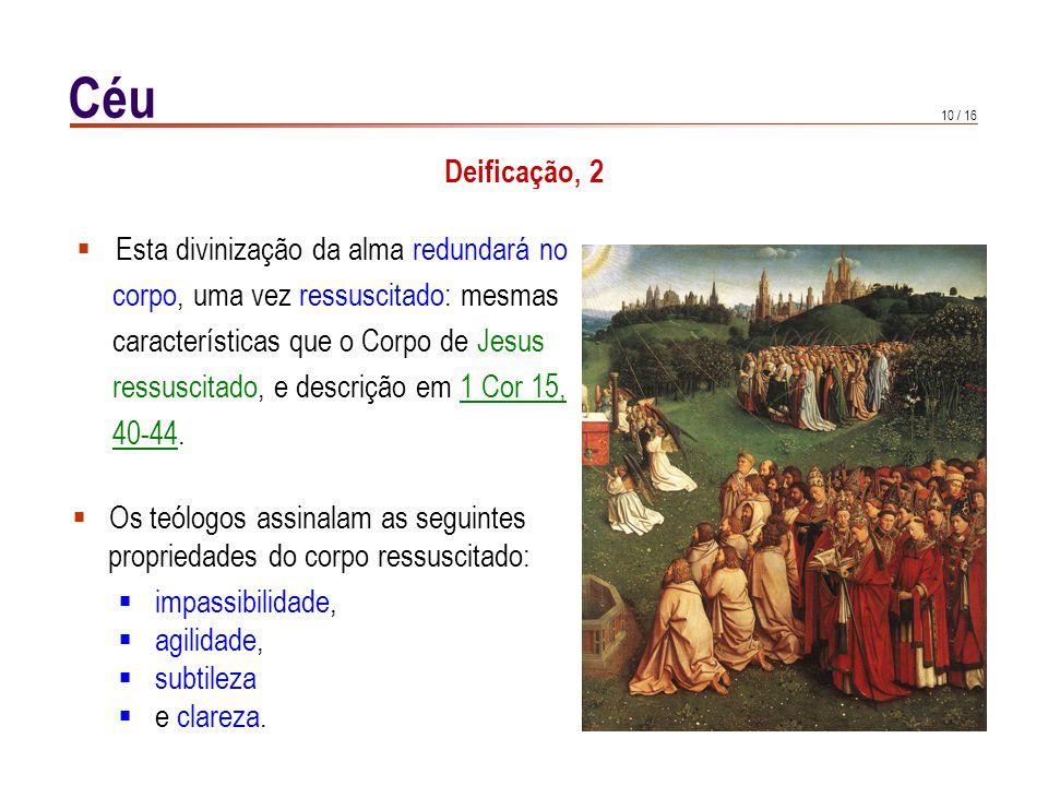 10 / 16 Céu Deificação, 2  Esta divinização da alma redundará no corpo, uma vez ressuscitado: mesmas características que o Corpo de Jesus ressuscitad
