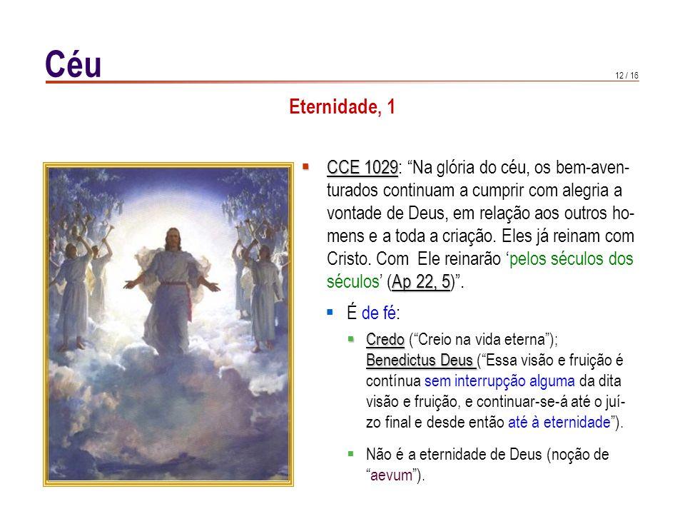 """12 / 16 Céu Eternidade, 1  CCE 1029  CCE 1029: """"Na glória do céu, os bem-aven- turados continuam a cumprir com alegria a vontade de Deus, em relação"""