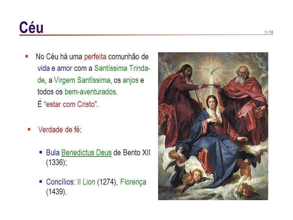 1 / 16 Céu  No Céu há uma perfeita comunhão de vida e amor com a Santíssima Trinda- de, a Virgem Santíssima, os anjos e todos os bem-aventurados.