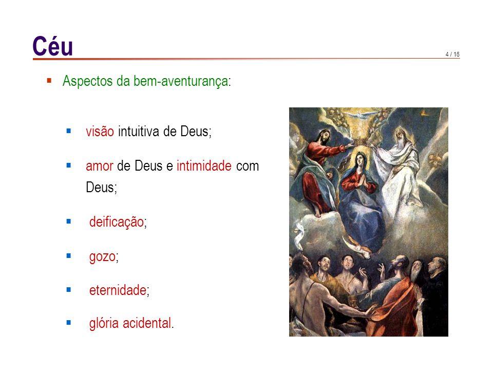 4 / 16  visão intuitiva de Deus;  amor de Deus e intimidade com Deus;  deificação;  gozo;  eternidade;  glória acidental.
