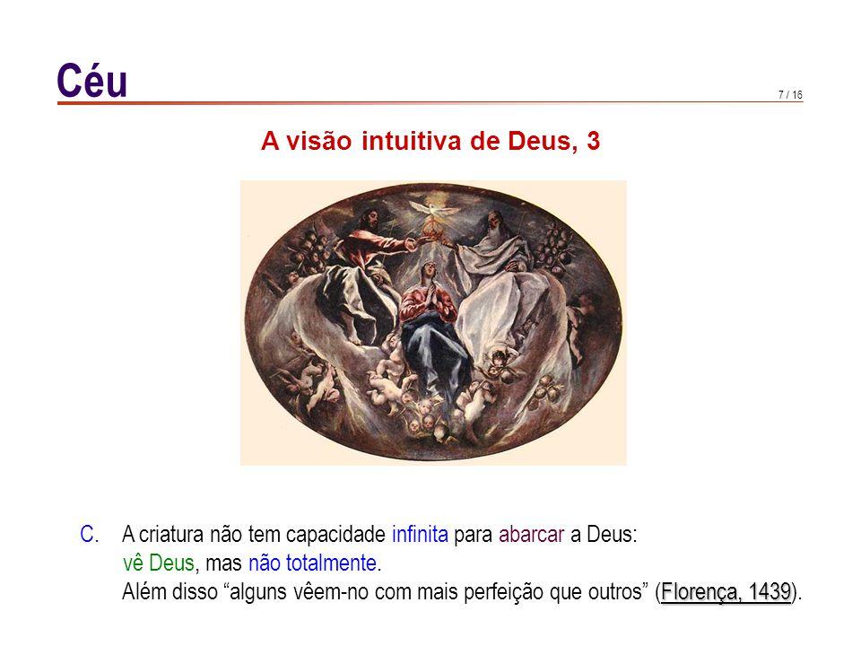 7 / 16 Céu A visão intuitiva de Deus, 3 C. A criatura não tem capacidade infinita para abarcar a Deus: vê Deus, mas não totalmente. Florença, 1439 Alé