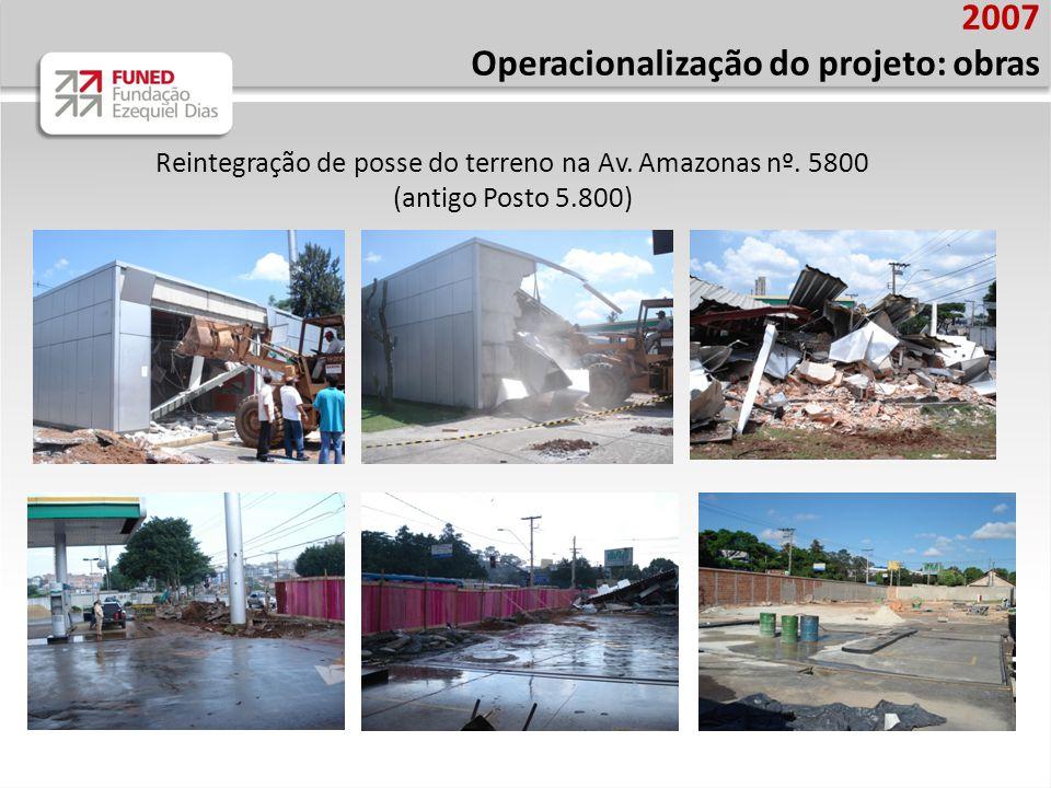 2007 Operacionalização do projeto: obras Reintegração de posse do terreno na Av. Amazonas nº. 5800 (antigo Posto 5.800)