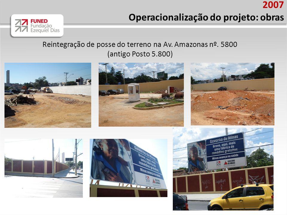 2007 Operacionalização do projeto: obras Reintegração de posse do terreno na Av.
