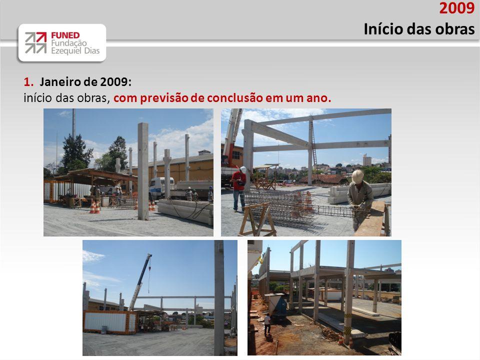 1. Janeiro de 2009: início das obras, com previsão de conclusão em um ano. 2009 Início das obras