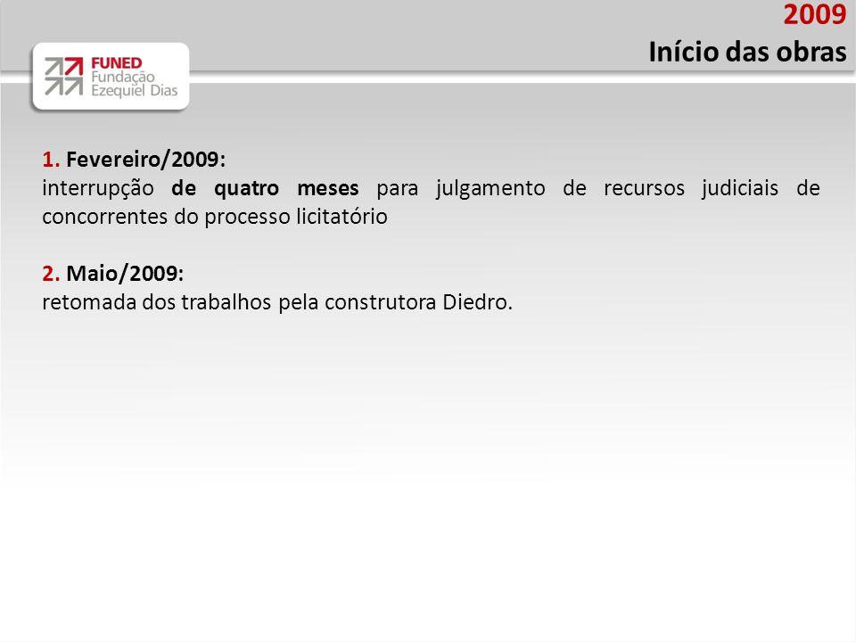1. Fevereiro/2009: interrupção de quatro meses para julgamento de recursos judiciais de concorrentes do processo licitatório 2. Maio/2009: retomada do